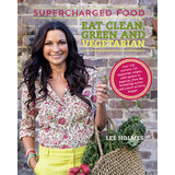 Supercharged Food Eat Clean, Green & Vegetarian Book